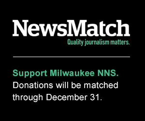 Support Milwaukee NNS.  Donations will be matched through December 31.